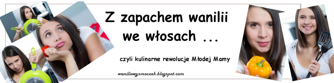 Z zapachem wanilii we wosach...