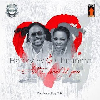 All I Want Is You by Banky W and Chidinma