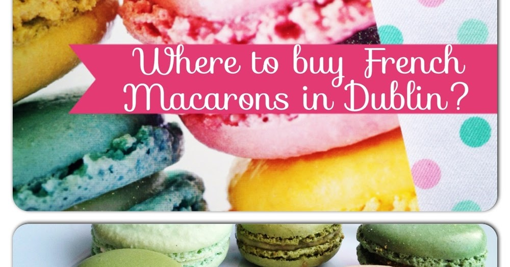 Where to buy french macarons in dublin french foodie and mr where to buy french macarons in dublin french foodie and mr ffids ranking french foodie in dublin food blog dublin food tours urmus Image collections