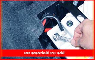 Cara Memperbaiki Accu Mobil Yang Soak Dan Rusak