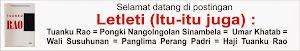 Letleti (Itu-itu juga) : Tuanku Rao = Pongki Nangolngolan Sinambela = Umar Khatab = Wali Susuhunan