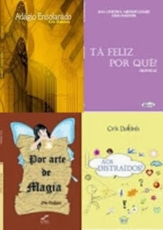 Meus livros: Por Arte de magia; Aos Distraídos!; Tá feliz por quê?; e Adágio Ensolarado