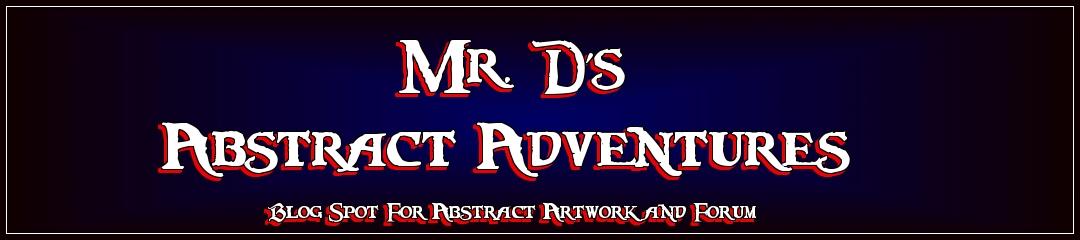 Mr Ds Abstarct Adventures