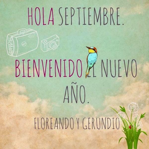Hola Septiembre, bienvenido nuevo año #deseos Floreando y Gerundio