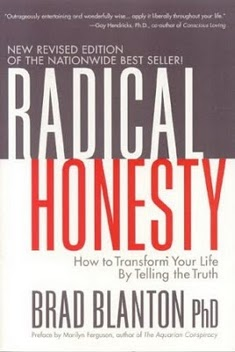 Radical Honesty: How to Transform Your Life by Telling the Truth, by Brad Blanton, PhD