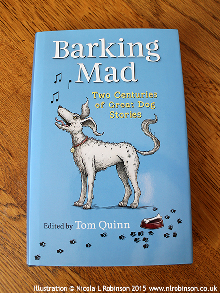 Dog book cover illustration for Barking Mad Edited by Tom Quinn © Nicola L Robinson 2015