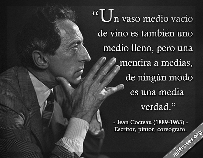 un vaso medio vacío de vino es también uno medio lleno, frases de Jean Cocteau (1889-1963) Escritor, pintor, coreógrafo.