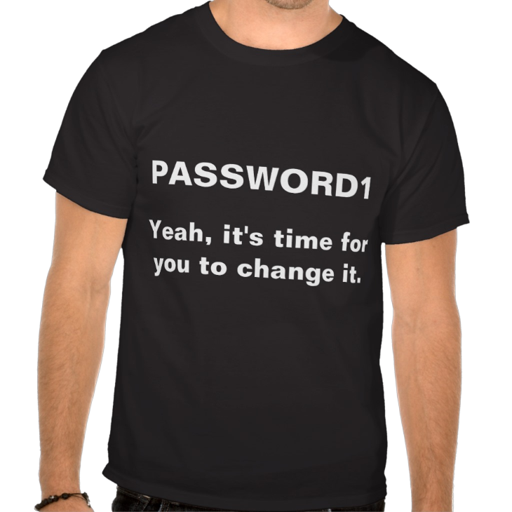 http://www.zazzle.com/password1_yeah_it_s_time_for_you_to_change_it_tshirt-235627926983044301