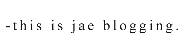 this is jae blogging. ❀
