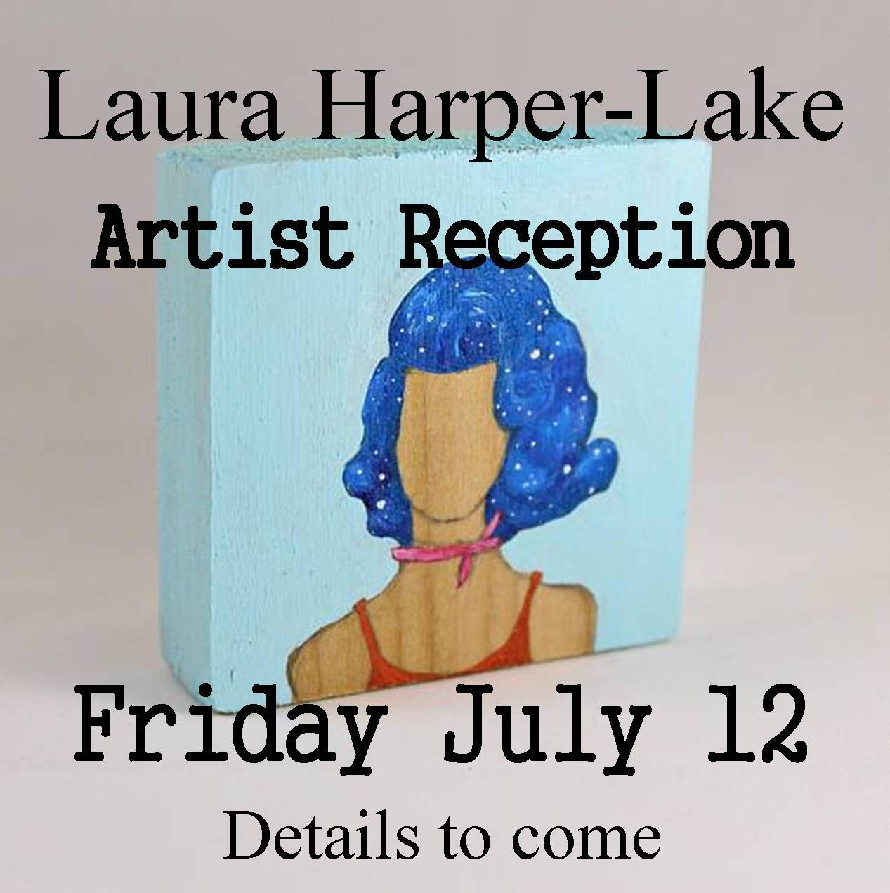 EVENT: JULY 12, LAURA HARPER-LAKE ARTIST RECEPTION