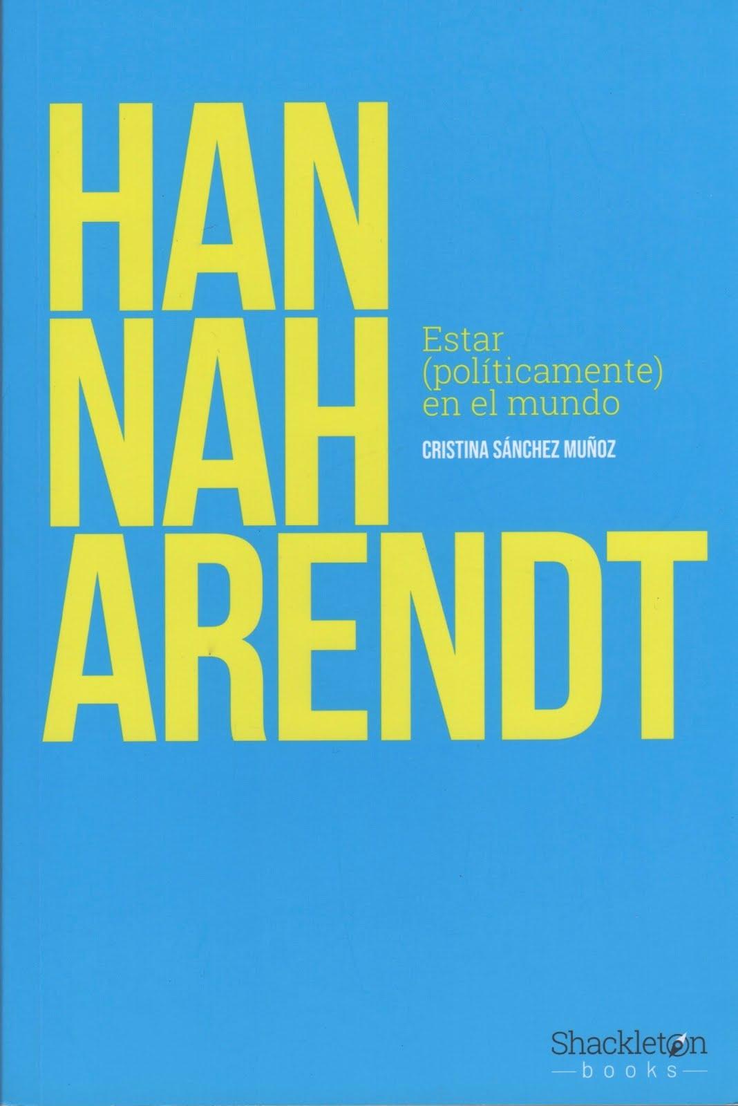 Cristina Sánchez Muñoz (Hannah Arendt) Estar (políticamente) en el mundo