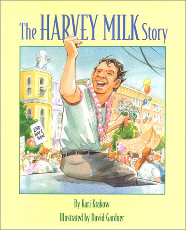 Creative Courage for Young Hearts 15 Emboldening Picture Books Celebrating the Lives of Great Artists, Writers, and Scientists - HARVEY MILK