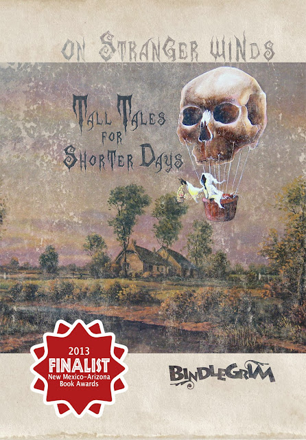 New Mexico - Arizona Book Awards 2013 Finalists announced with On Stranger Winds (Tall Tales Shorter Days) by Robert Aaron Wiley (aka Bindldegrim) selected in the scifi fantasy fiction category.