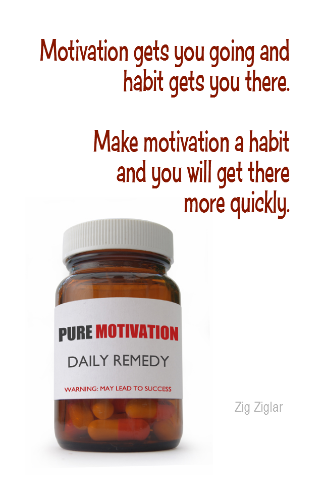 visual quote - image quotation for MOTIVATION - Motivation gets you going and habit gets you there. Make motivation a habit and you will get there more quickly. - Zig Ziglar