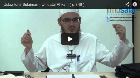 Ustaz Idris Sulaiman – Umdatul Ahkam ( siri 46 )