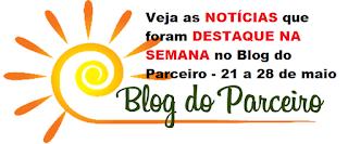 Veja as NOTÍCIAS que foram DESTAQUE NA SEMANA no Blog do Parceiro - 21 a 28 de maio