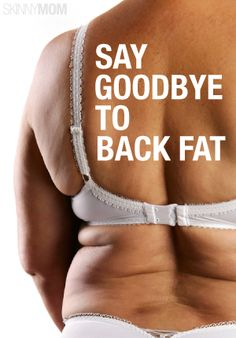 SAY GOODBYE TO BACK FAT