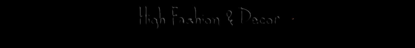 HighFashion&Decor