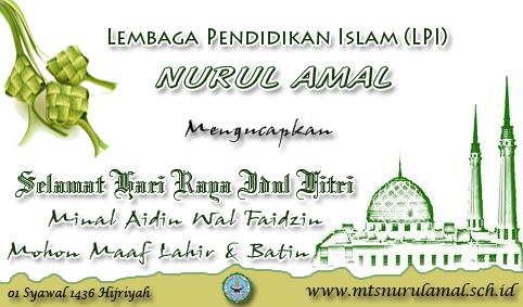 Keluarga Besar (Manejemen, Dewan Guru dan Murid) Lembaga Pendidikan Islam Mengucapkan Selamat Hari Raya Idul Fitri, Minal Aidin Wal Faidzin, Mohon Maaf Lahir dan Batin.