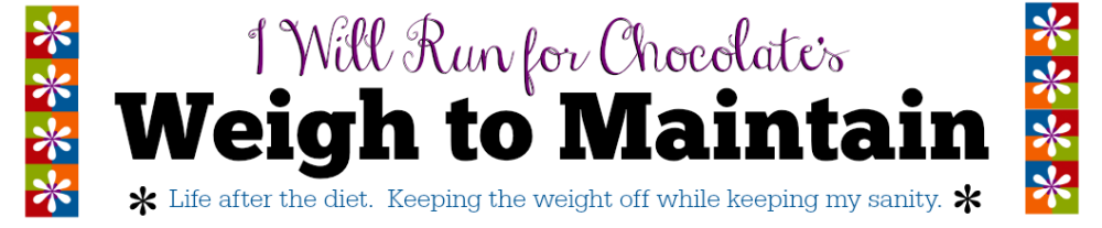 I Will Run For Chocolate | Life after the diet. Keeping the weight off while keeping my sanity.