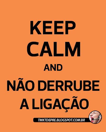 KEEP CALM and NÃO DERRUBE A LIGAÇÃO