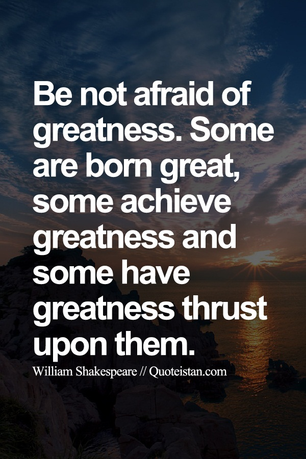 some are born great some achieve greatness