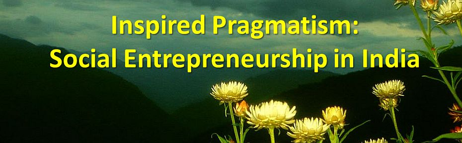 Inspired Pragmatism: Social Entrepreneurship in India