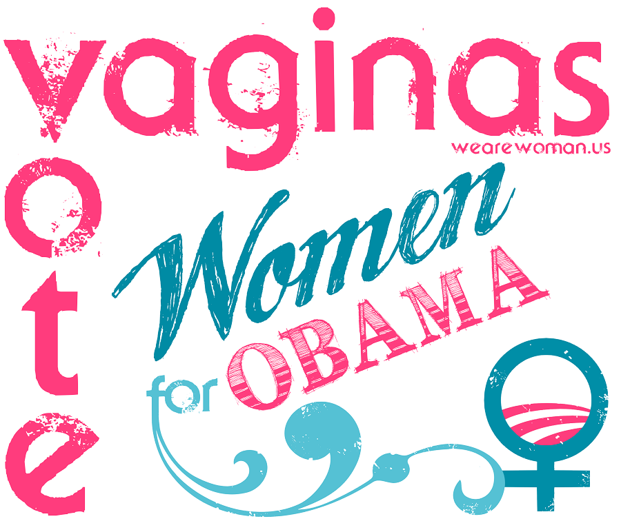 Vaginas Vote - Women for Obama