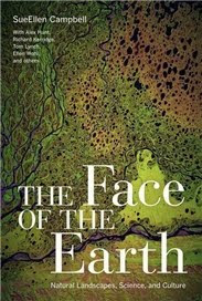 The Face of the Earth: Natural Landscapes, Science, and Culture by Sue Ellen Campbell