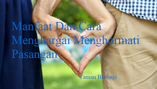 Manfaat Dan Cara Menghargai Menghormati Pasangan