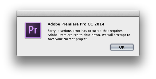 Sorry, a serious error has occurred that requires Adobe Premiere Pro to shut down.