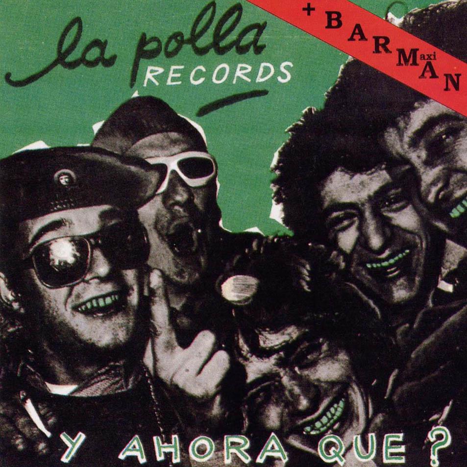 LA POLLA RECORDS - Y AHORA QUE + BARMAN