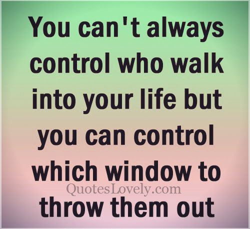 You can't always control who walks into your life