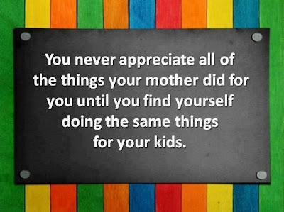 You never appreciate all of the things your mother did for you until you find yourself doing the same things for your kids.