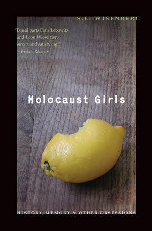 Holocaust Girls: History, Memory & Other Obsessions (essays)