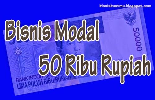 Bisnis Yang Menjanjikan Dengan Modal Kecil 50 Ribu Rupiah