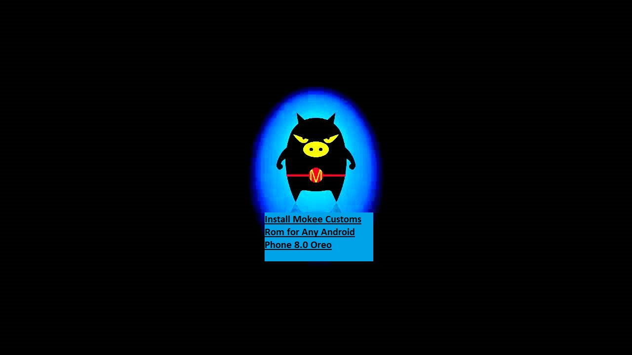 Install Mokee Customs Rom for Any Android Phone 8.0 Oreo