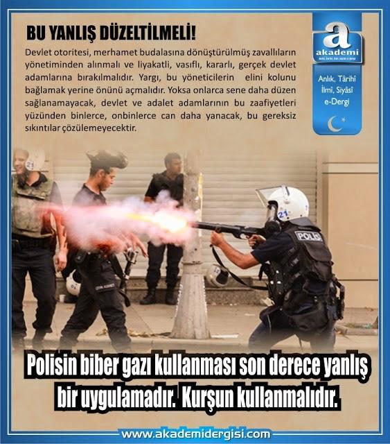 Polisin biber gazı kullanması yasaklanmalı, kurşun kullanmalı!