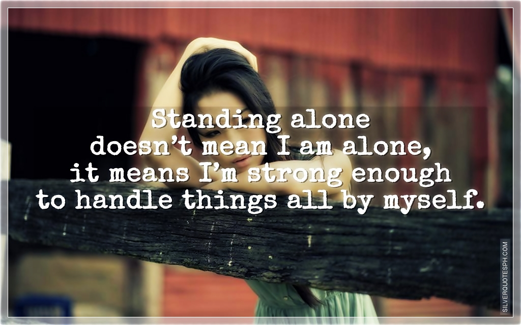 Standing Alone Doesnu0027t Mean I Am Alone