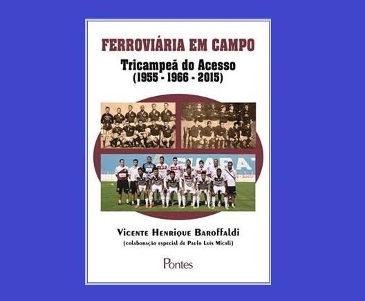 """""""FERROVIÁRIA EM CAMPO - TRICAMPEÃ DO ACESSO"""" NOVO LIVRO DE VICENTE HENRIQUE BAROFFALDI"""