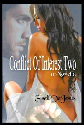 http://www.amazon.com/Conflict-Interest-2-Gisell-DeJesus-ebook/dp/B00XOAPCOW/ref=sr_1_2?ie=UTF8&qid=1431737215&sr=8-2&keywords=gisell+dejesus