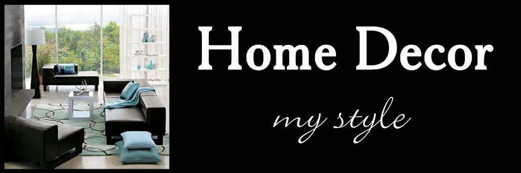 Home Decor -- my style