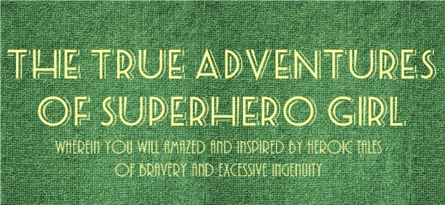 The True Adventures of Superhero Girl