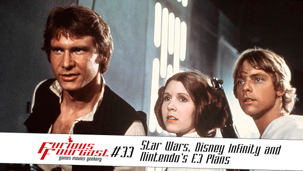 Furious Fourcast Episode #33 - Star Wars, Disney Infinity and Nintendo's E3 Plans
