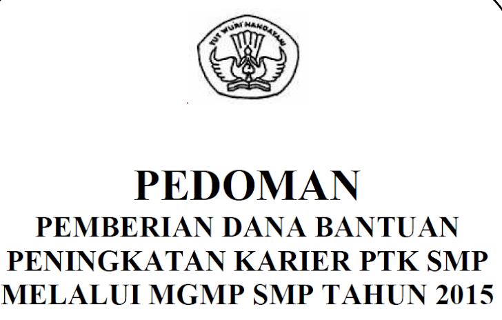 Pedoman Pemberian Dana Bantuan Peningkatan Karier PTK SMP Melalui MGMP SMP 2015