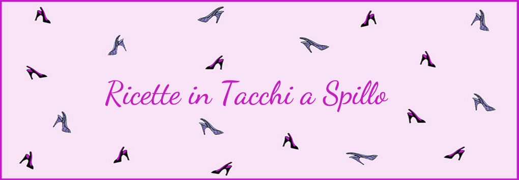 Ricette in Tacchi a Spillo