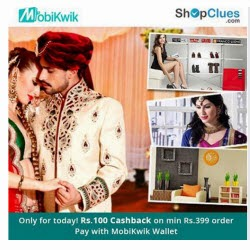 Shopclues :Get Rs. 100 Cashback on Rs. 399 when pay using Mobikwik Wallet