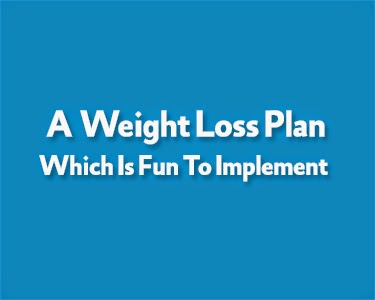 A Weight Loss Plan Which Is Fun To Implement