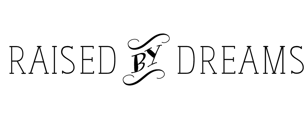 raised by dreams