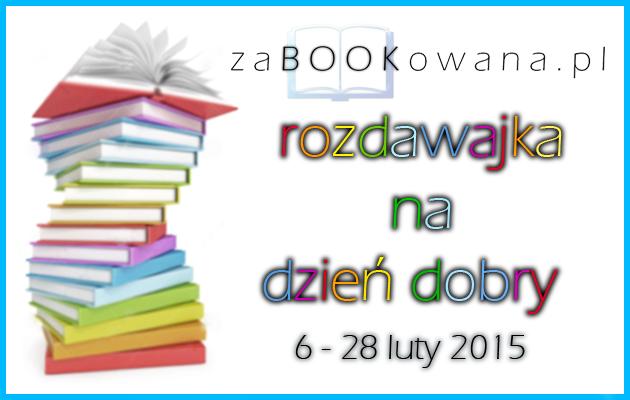 http://www.zabookowana.pl/2015/02/rozdawajka-na-dzien-dobry.html